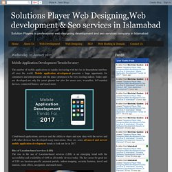 Solutions Player Web Designing,Web development & Seo services in Islamabad : Mobile Application Development Trends for 2017