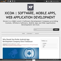 Why Should You Prefer Android App Development Company Over Freelancer - Xicom