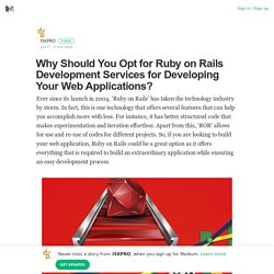 Why Should You Opt for Ruby on Rails Development Services for Developing Your Web Applications?