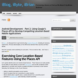 Android Development – Part 2: Using Google's Places API to Develop Compelling Location Based Mobile Applications