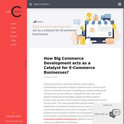 How Big Commerce Development acts as a Catalyst for Ecommerce Businesses?