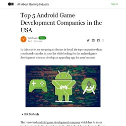 Top 5 Android Game Development Companies in the USA