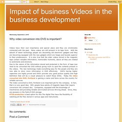 Impact of business Videos in the business development: Why video conversion into DVD is important?
