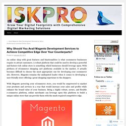 Why Should You Avail Magento Development Services to Achieve Competitive Edge Over Your Counterparts?