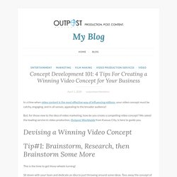 Concept Development 101: 4 Tips For Creating a Winning Video Concept for Your Business – My Blog