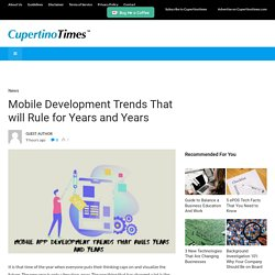 Mobile Development Trends That will Rule for Years and Years - CupertinoTimes
