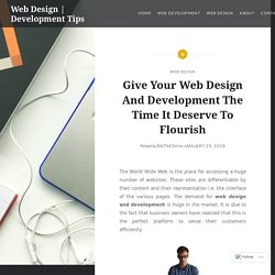 Give Your Web Design And Development The Time It Deserve To Flourish