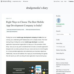 Right Ways to Choose The Best Mobile App Development Company in India? - drudgemedia's diary