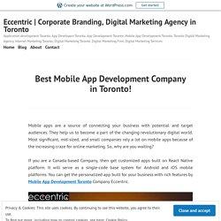 Best Mobile App Development Company in Toronto! – Eccentric