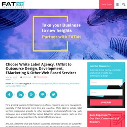 Choose White Label Agency, FATbit to Outsource Design, Development, EMarketing & Other Web Based Services