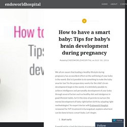 How to have a smart baby: Tips for baby's brain development during pregnancy – endoworldhospital