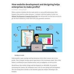 How website development and designing helps enterprises to make profits?