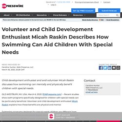 Volunteer and Child Development Enthusiast Micah Raskin Describes How Swimming Can Aid Children With Special Needs