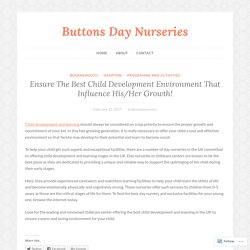 Ensure The Best Child Development Environment That Influence His/Her Growth! – Buttons Day Nurseries