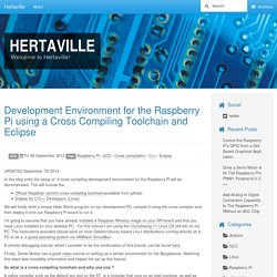Development Environment for the Raspberry Pi using a Cross Compiling Toolchain and Eclipse - Hertaville
