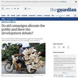 Do aid campaigns alienate the public and skew the development debate?