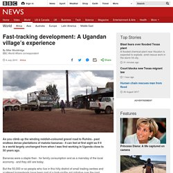 Fast-tracking development: A Ugandan village's experience