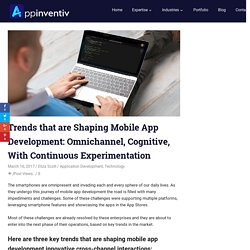 Trends that are Shaping Mobile App Development: Omnichannel, Cognitive, With Continuous Experimentation