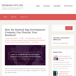 How An Android App Development Company Can Flourish Your Business?