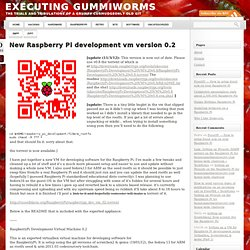 New Raspberry Pi development vm version 0.2 « Executing Gummiworms