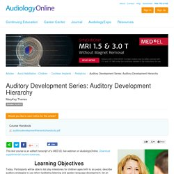 Auditory Development Series: Auditory Development Hierarchy MaryKay Therres Aural Habilitation - Children Cochlear Implants Pediatrics 15458