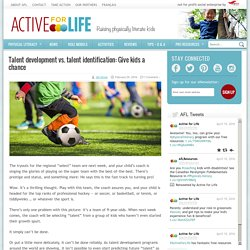 Talent development vs. talent identification: Give kids a chance - Active For Life
