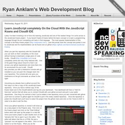 Ryan Anklam's Web Development Blog: Learn JavaScript completely On the Cloud With the JavaScript Koans and Cloud9 IDE