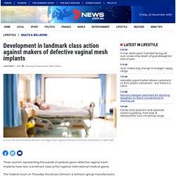 Development in landmark class action against makers of defective vaginal mesh implants