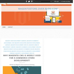 Why Magento CMS is Widely Used for E-commerce Store Development? - magentostore.over-blog.com