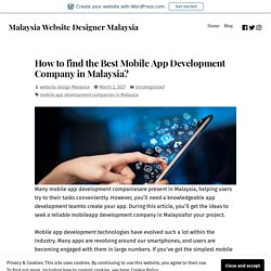 How to find the Best Mobile App Development Company in Malaysia? – Malaysia Website Designer Malaysia