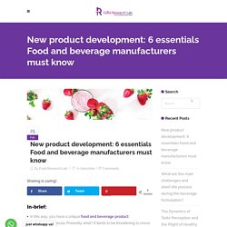 New product development: 6 essentials Food and beverage manufacturers must know