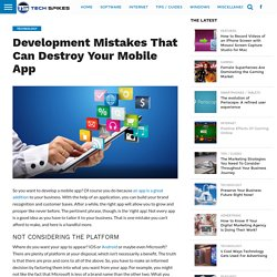 Development Mistakes That Can Destroy Your Mobile App – Tech Spikes