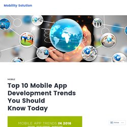 Top 10 Mobile App Development Trends You Should Know Today – Mobility Solution