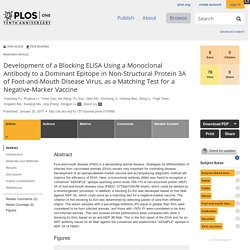 PLOS 20/01/17 Development of a Blocking ELISA Using a Monoclonal Antibody to a Dominant Epitope in Non-Structural Protein 3A of Foot-and-Mouth Disease Virus, as a Matching Test for a Negative-Marker Vaccine