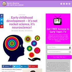 Early childhood development – it's not rocket science, it's neuroscience! - Kathy Brodie Early Years Training