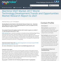 Maritime VSAT Market 2017 World Technology,Development,Trends and Opportunities Market Research Report to 2021