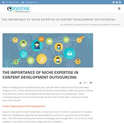The importance of niche expertise in content development outsourcing - Digistak Marketing