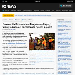 Community Development Programme largely failing Indigenous participants, figures suggest