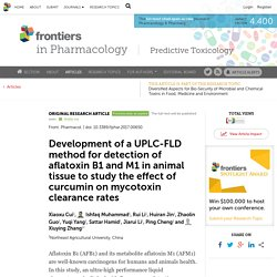 FRONTIERS IN PHARMACOLOGY 01/09/17 Development of a UPLC-FLD method for detection of aflatoxin B1 and M1 in animal tissue to study the effect of curcumin on mycotoxin clearance rates