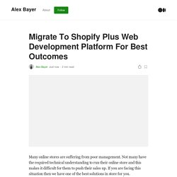 Migrate To Shopify Plus Web Development Platform For Best Outcomes