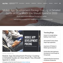 Mobile App Development Pricing/ Costing: A Detailed Guide on How Much You Should Spend in 2020