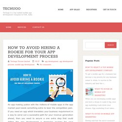 HOW TO AVOID HIRING A ROOKIE FOR YOUR APP DEVELOPMENT PROCESS ~ Techugo
