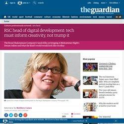 RSC head of digital development: tech must inform creativity, not trump it