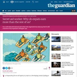Secret aid worker: Why do expats earn more than the rest of us?