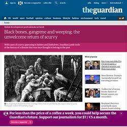 Black bones, gangrene and weeping: the unwelcome return of scurvy