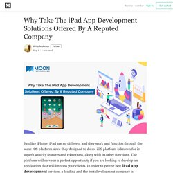 Why Take The iPad App Development Solutions Offered By A Reputed Company