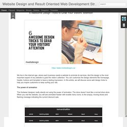 Website Design and Result Oriented Web Development Strategies: 6 Awesome Design Tricks to Grab Your Visitors' Attention