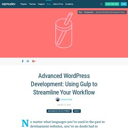 Advanced WordPress Development: Using Gulp to Streamline Your Workflow