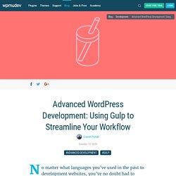 Advanced WordPress Development: Using Gulp to Streamline Your Workflow