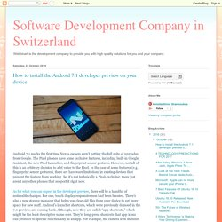 Software Development Company in Switzerland: How to install the Android 7.1 developer preview on your device